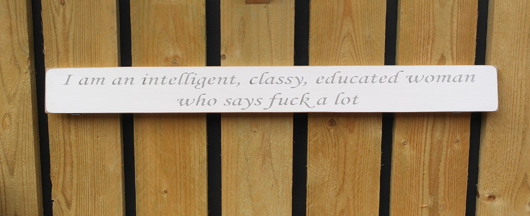Handmade wooden sign I am an intelligent, educated, classy woman....