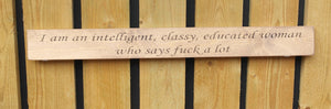 British handmade wooden sign I am an intelligent, educated, classy woman ...