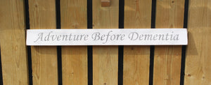 British handmade wooden sign Adventure before dementia