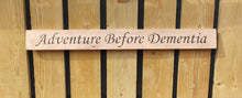 Load image into Gallery viewer, British handmade wooden sign Adventure before dementia
