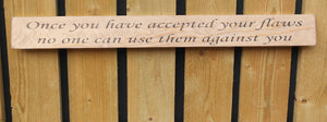 Handmade wooden sign Once you have accepted your flaws no one can use them....