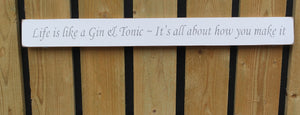 Handmade wooden sign Life is like a Gin and Tonic Its all about how you make it