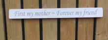 Load image into Gallery viewer, British handmade wooden sign First my mother forever my friend