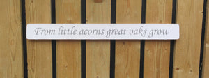British handmade wooden sign From little acorns - great oaks grow