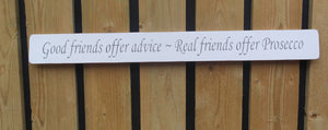 Handmade wooden sign Good friends offer advice - Real friends offer Prosecco