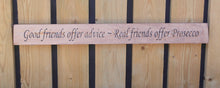 Load image into Gallery viewer, Handmade wooden sign Good friends offer advice - Real friends offer Prosecco