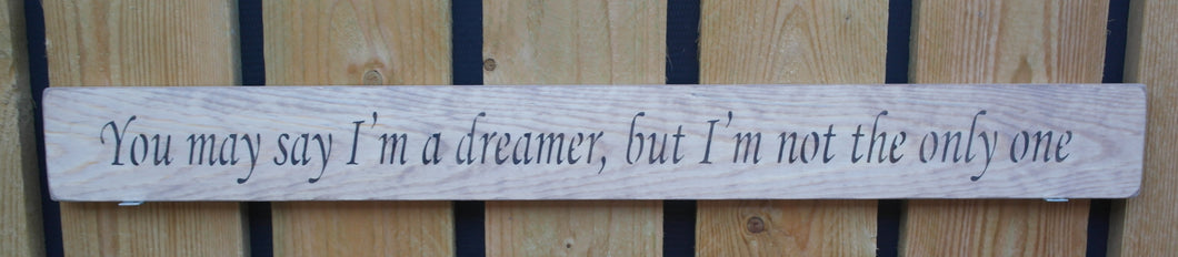 Wooden quote sign You may say I'm a dreamer, but I'm not the only one
