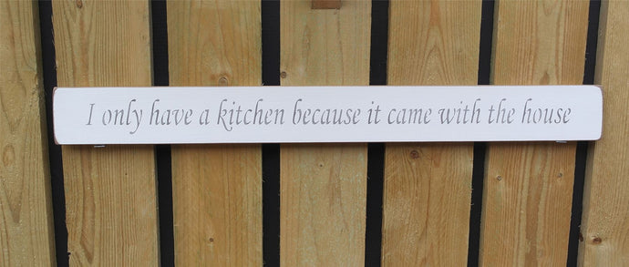 Handmade wooden sign I only have a kitchen because it came with the house