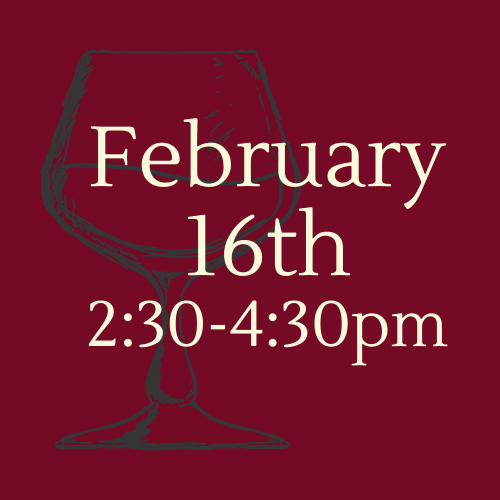 Wine & Dine February 16th 2:30 to 4:30pm