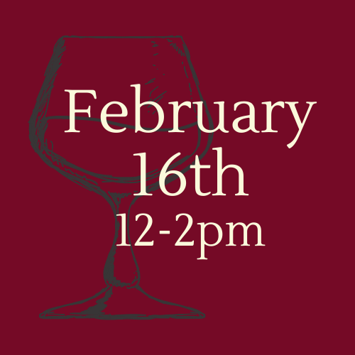 Wine & Dine February 16th 12 to 2pm