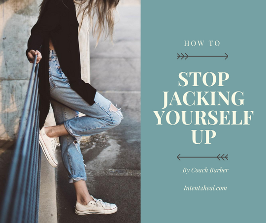 How to Stop Jacking Yourself Up