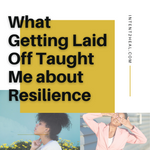 What Getting Laid Off Taught Me about Resilience