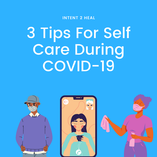 3 Tips For Self Care During COVID 19