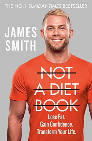 Not a Diet Book: Lose Fat. Gain Confidence. Transform Your Life.