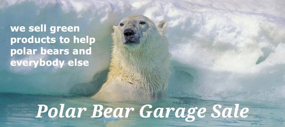 Polar Bear Garage Sale donates 30% of profits to help save polar bears in the wild.  We sell green products to help polar bears and everybody else.