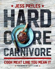 Hardcore Carnivore: Cookbook by Jess Pryles