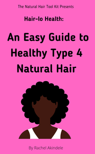 Hair-Lo Health: An Easy Guide To Healthy Type 4 Natural Hair