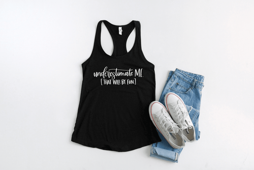 Next Level 1533 black racerback tank top with Underestimate Me That Will be Fun. in white text