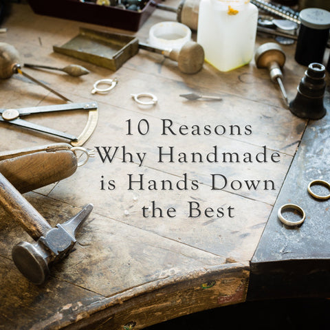 10 Reasons Why Handmade is Hands Down the Best