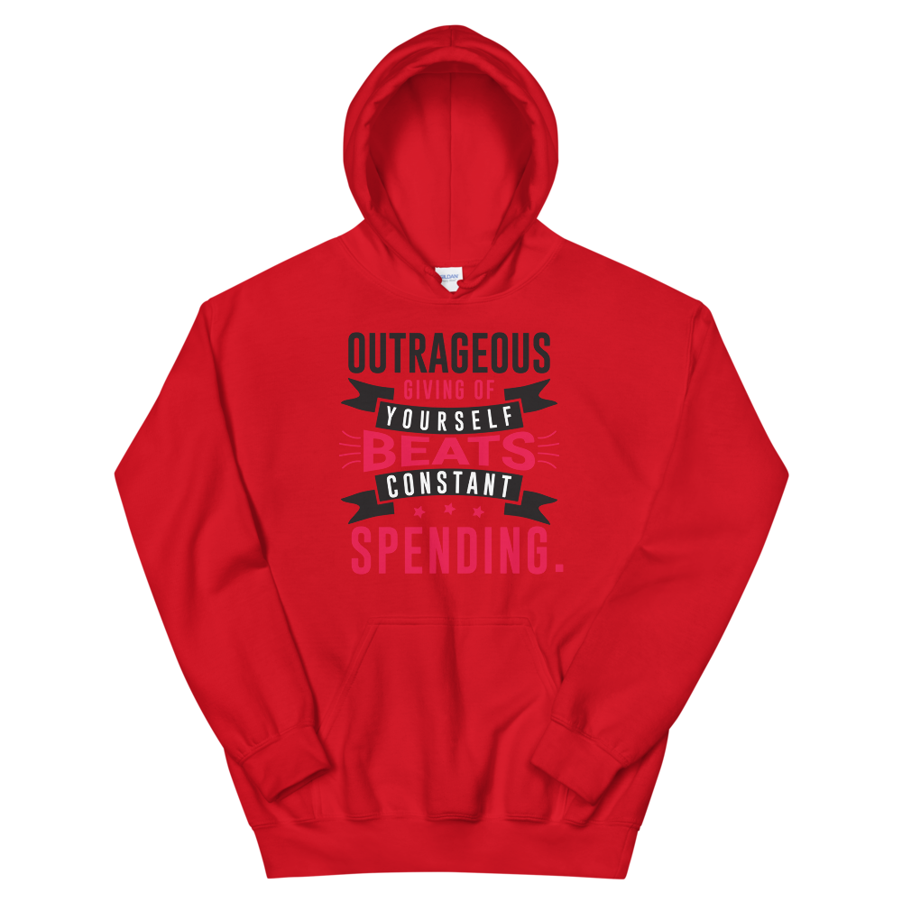 Outragous giving of your self beats constand spending
