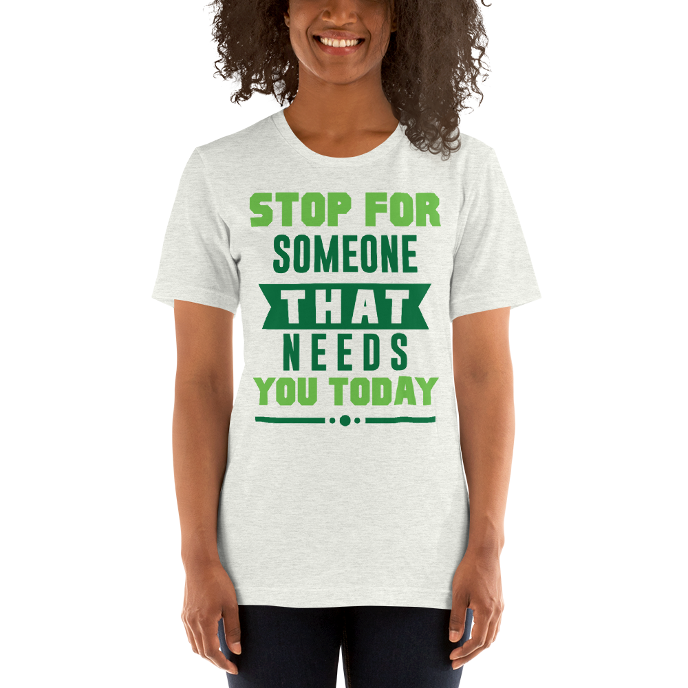 Stop for someone that needs you today
