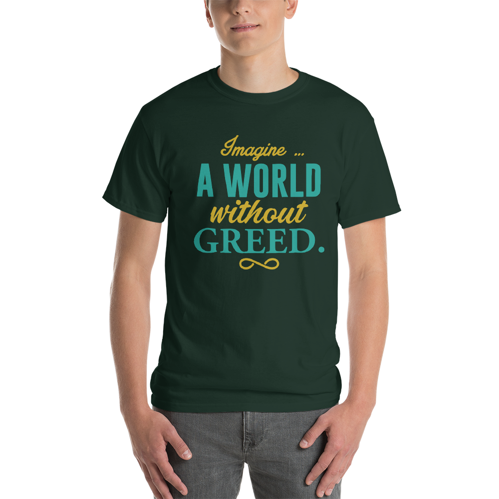 Imagine a world without Greed