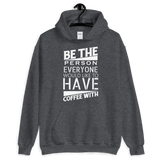 Be the person that everyone would like to have coffee with