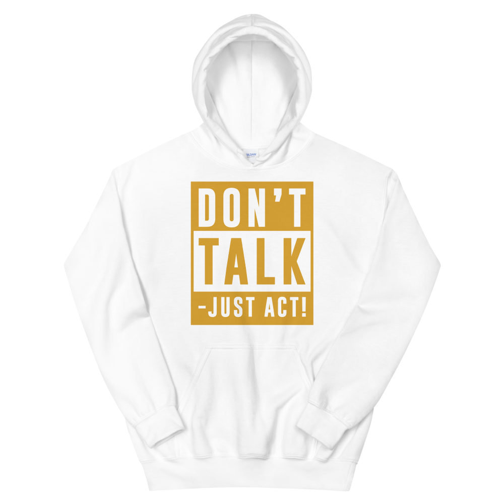 Don't talk. Just Act