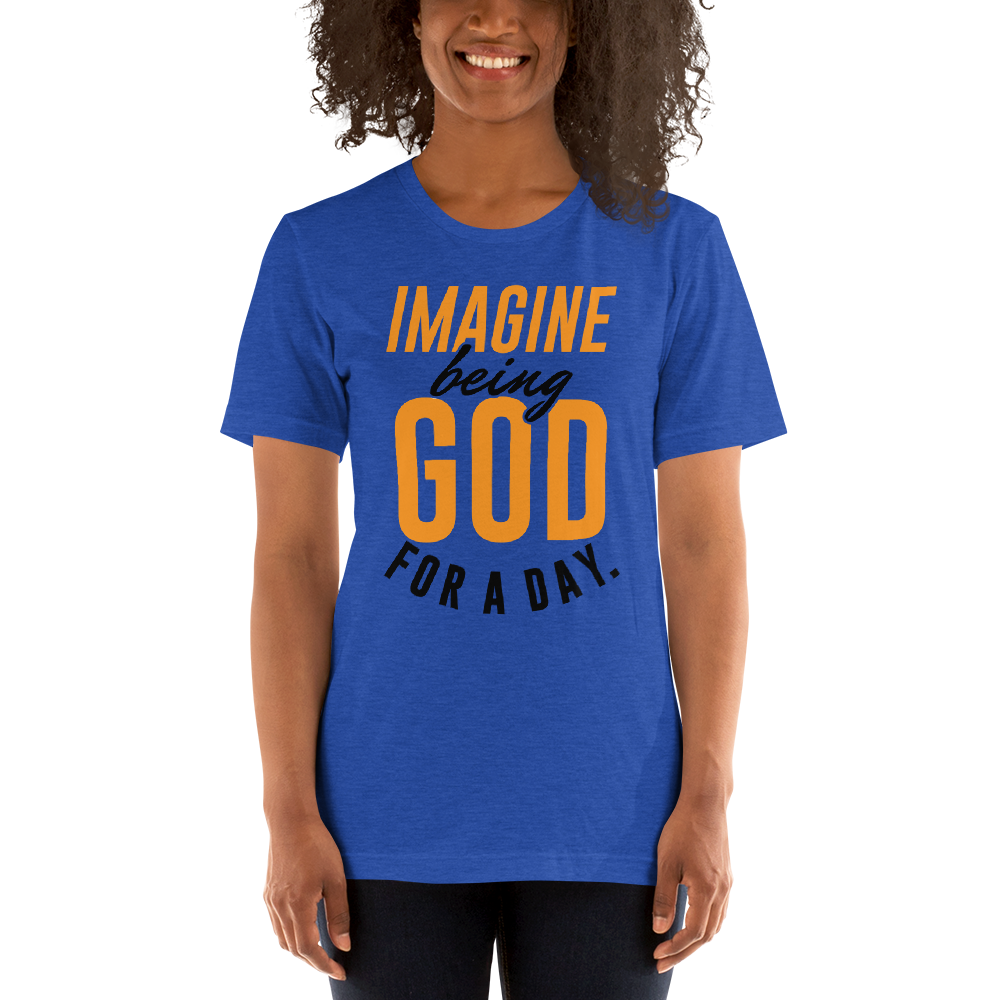 Imagine being God for a day