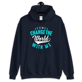 Come change the world with me