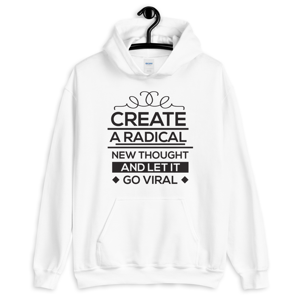 Create a radical new thought and let it go viral