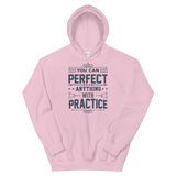 You can perfect anything with practice