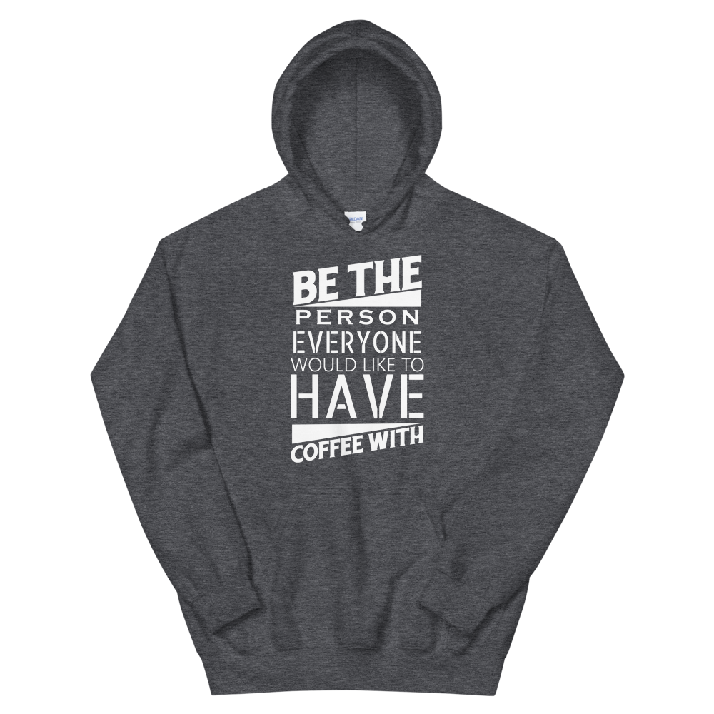 Be the person everyone would like to have a coffee with