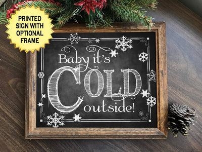 Baby its Cold Outside PRINTED Chalkboard Sign