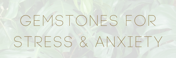 Gemstones for stress & anxiety