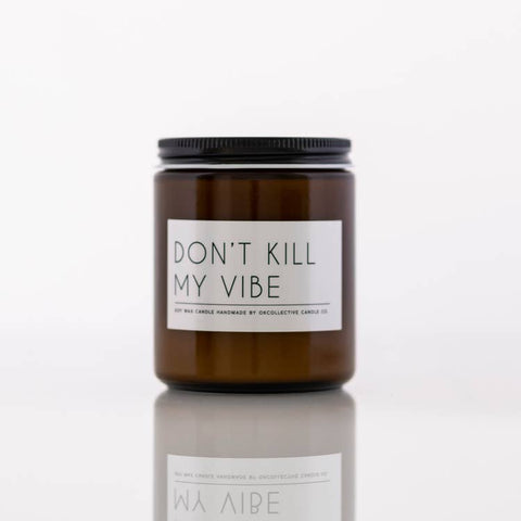 Candle // Don't Kill My Vibe 8oz