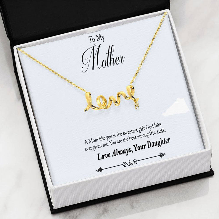 To Mom - A Mom Like You Is The Sweetest Gift - Love Always, Your Daughter