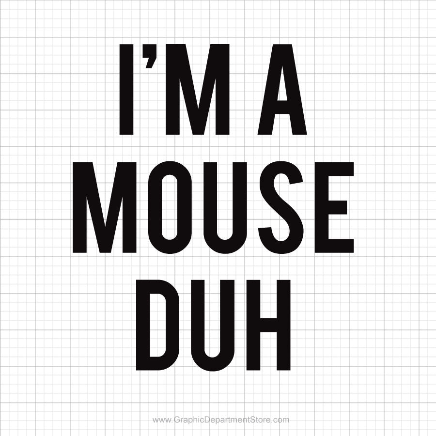 I'm A Mouse Duh Svg Saying