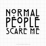 Normal People Scare Me Svg Saying