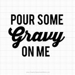 Pour Some Gravy On Me Svg Saying