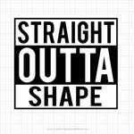 Straight Outta Shape Svg Saying