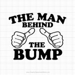 The Man Behind The Bump Svg Saying