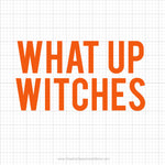 What Up Witches Svg Saying