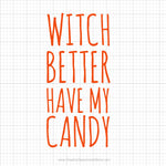 Witch Better Have My Money Svg Saying