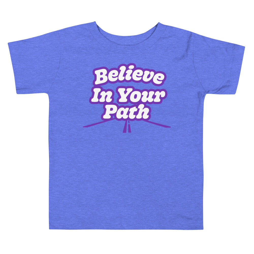Believe in Your Path Toddler T-Shirt