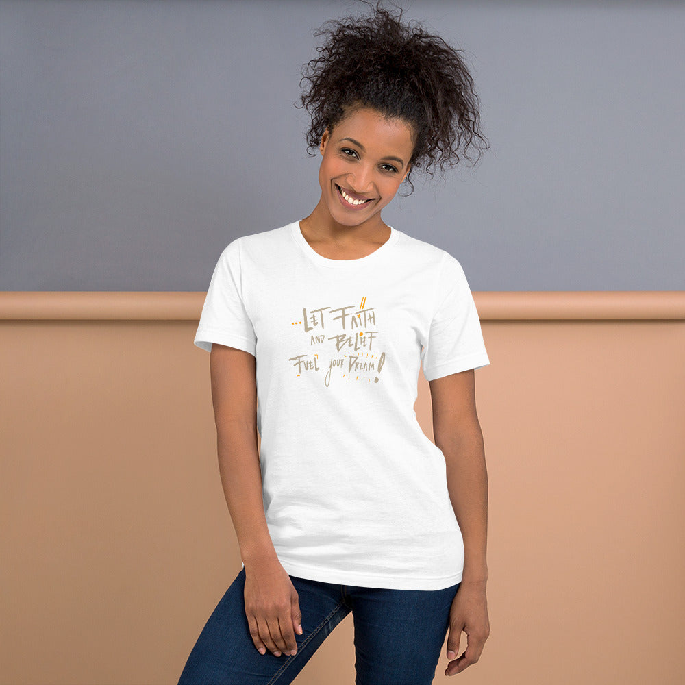 Load image into Gallery viewer, Let Faith and Belief Fuel Your Dream Short-Sleeve Unisex T-Shirt // Limited Edition by Writings From Michael