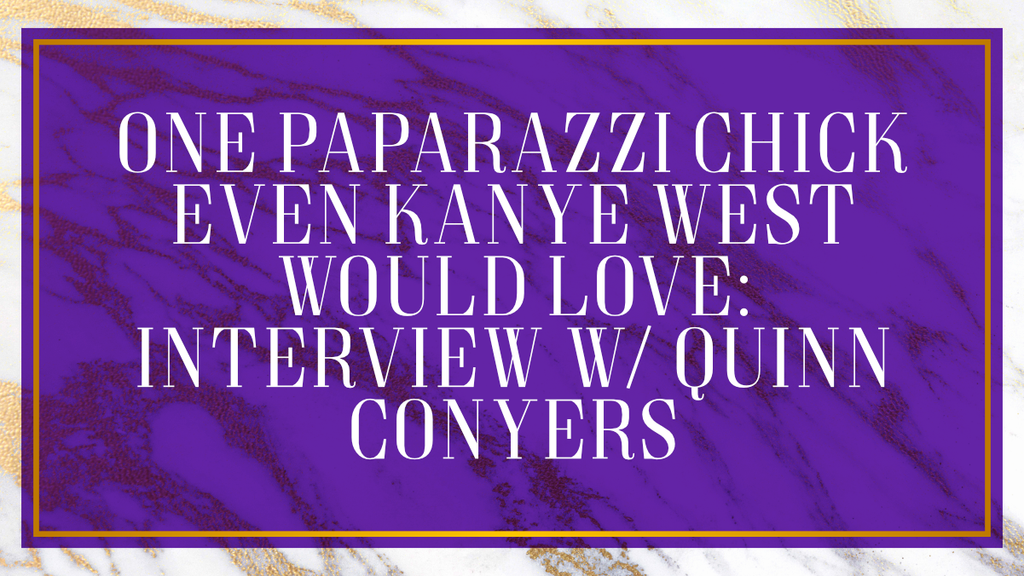 One Paparazzi Chick Even Kanye West Would Love: One on One w/ Quinn Conyers