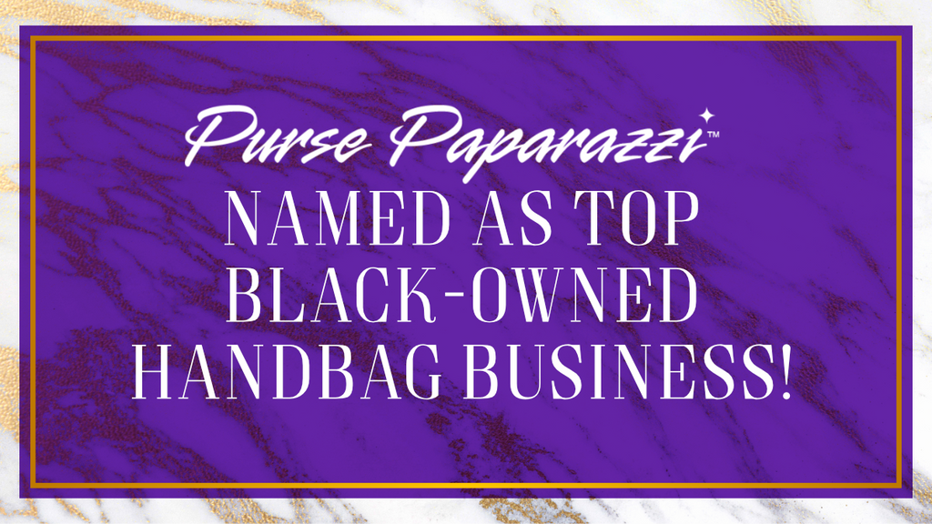 Purse Paparazzi Named As Top Black-Owned Handbag Business!