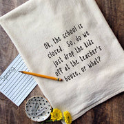 No School Drop The Kids Off At The Teacher's House Kitchen Tea Towel