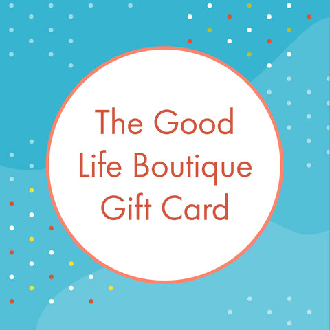 The Good Life Boutique Gift Card available at The Good Life Boutique